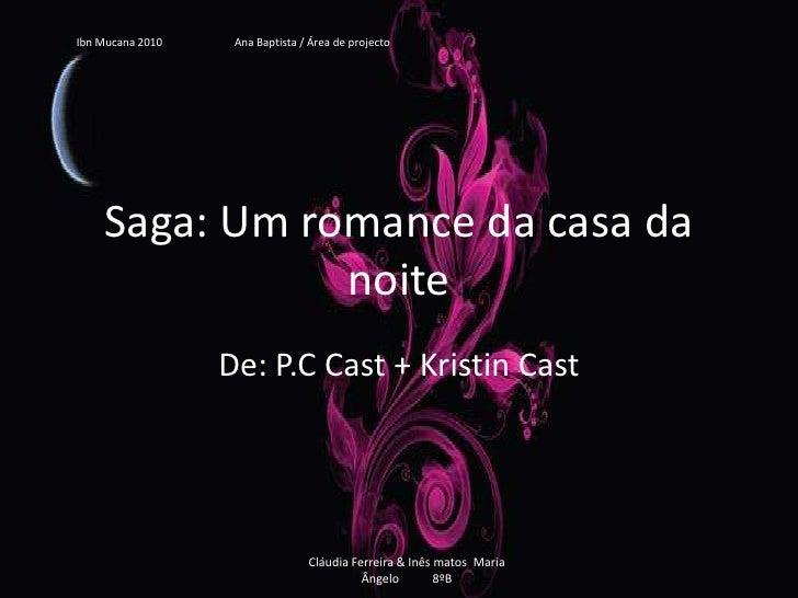 Saga: Um romance da casa da noite<br />De: P.C Cast + Kristin Cast<br />IbnMucana 2010                          Ana Baptis...