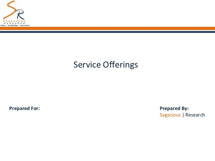 Service Offerings Prepared For: Prepared By: Sagacious  | Research