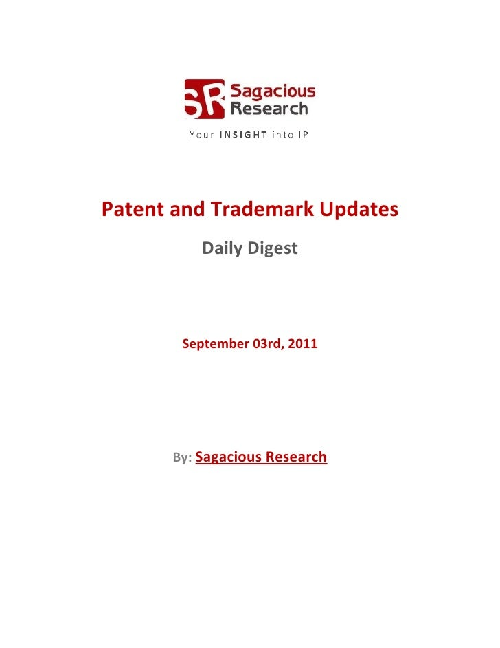 Patent and Trademark Updates          Daily Digest       September 03rd, 2011      By: Sagacious Research