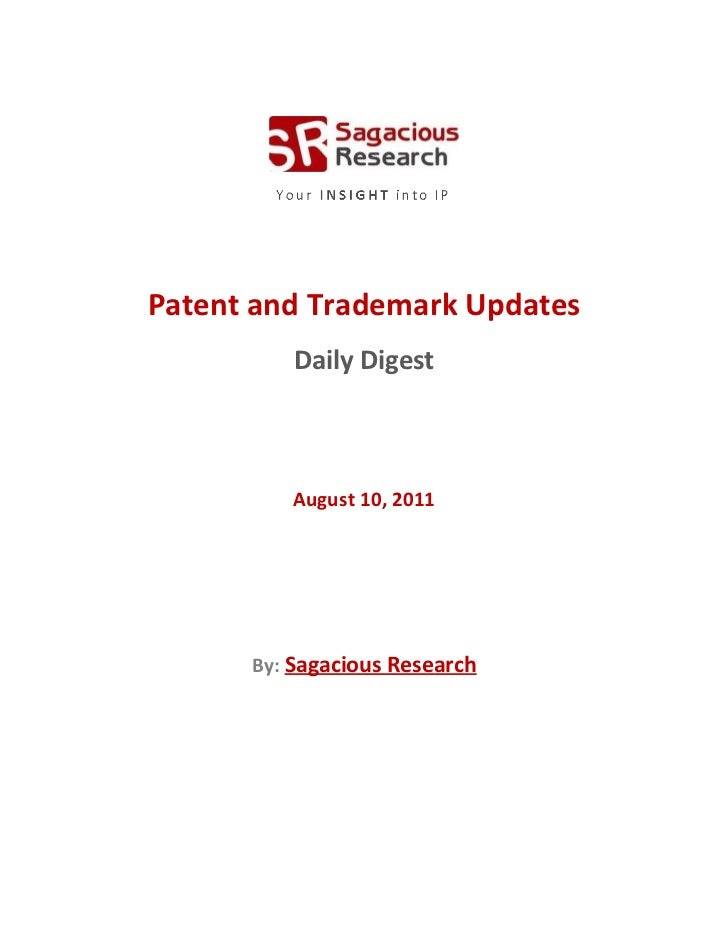 Patent and Trademark Updates          Daily Digest          August 10, 2011      By: Sagacious Research