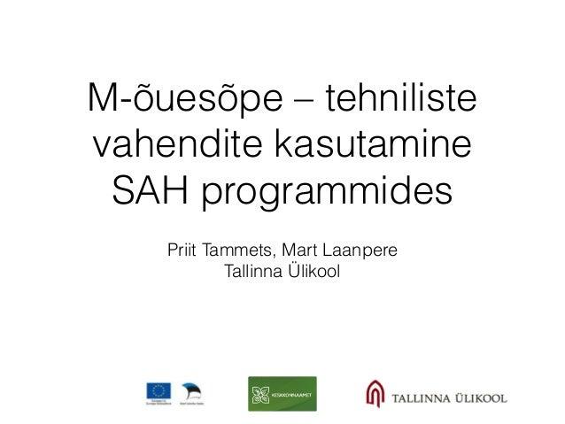 M-õuesõpe – tehniliste vahendite kasutamine SAH programmides Priit Tammets, Mart Laanpere Tallinna Ülikool