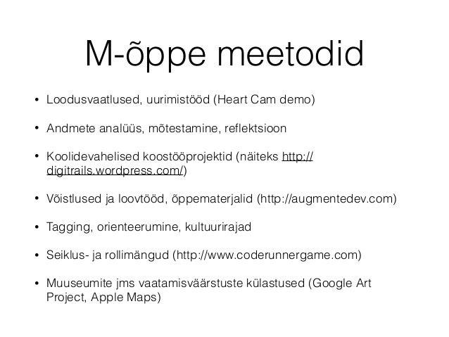 M-õppe meetodid • Loodusvaatlused, uurimistööd (Heart Cam demo) • Andmete analüüs, mõtestamine, reflektsioon • Koolidevahel...