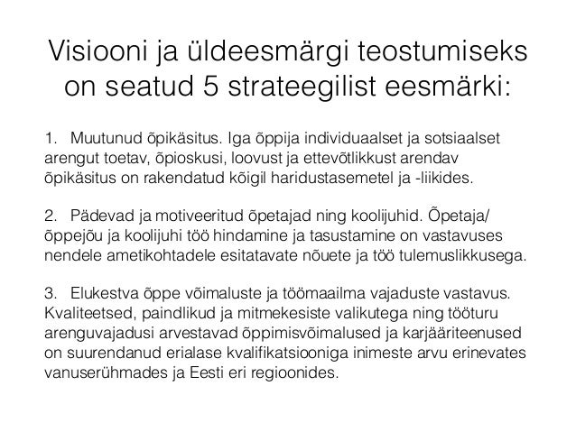 Visiooni ja üldeesmärgi teostumiseks on seatud 5 strateegilist eesmärki: 1. Muutunud õpikäsitus. Iga õppija individuaalset...