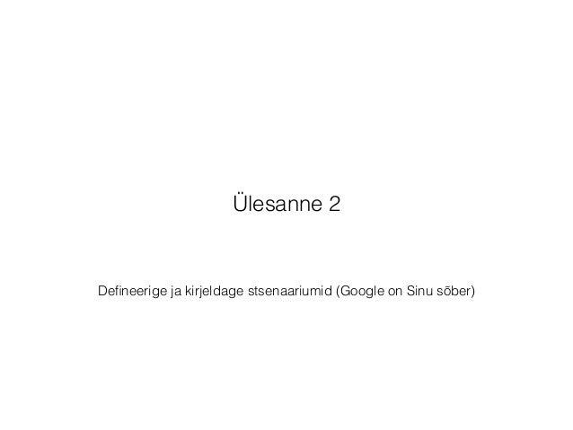 Defineerige ja kirjeldage stsenaariumid (Google on Sinu sõber) Ülesanne 2