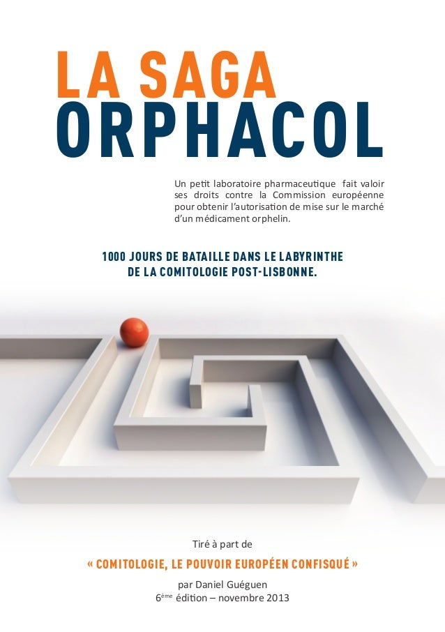 LA SAGA  ORPHACOL Un petit laboratoire pharmaceutique fait valoir ses droits contre la Commission européenne pour obtenir ...