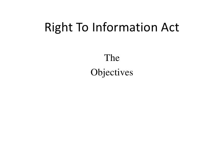 Right To Information Act<br />The<br />Objectives<br />