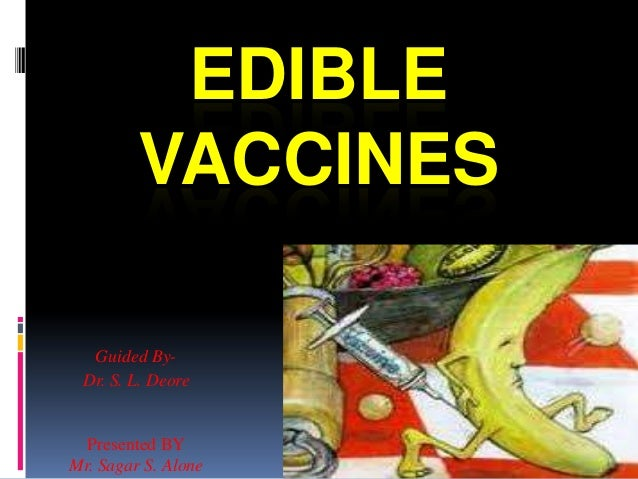 EDIBLE VACCINES Guided By- Dr. S. L. Deore Presented BY Mr. Sagar S. Alone
