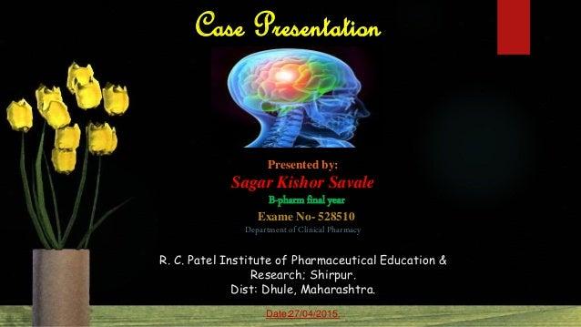 Case Presentation Presented by: Sagar Kishor Savale B-pharm final year Exame No- 528510 Department of Clinical Pharmacy R....