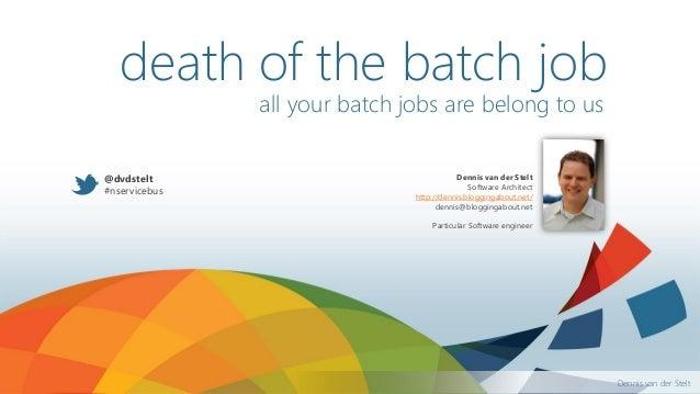 Dennis van der Stelt all your batch jobs are belong to us Dennis van der Stelt Software Architect http://dennis.bloggingab...