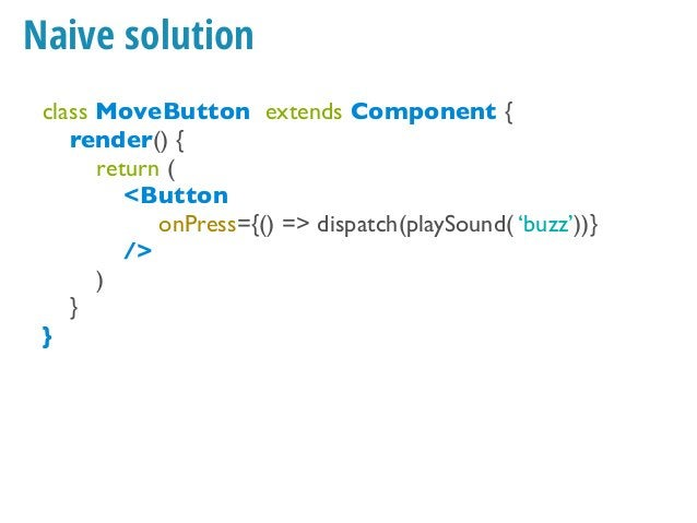 Naive solution class MoveButton extends Component { render() { return ( <Button onPress={() => this.props.soundManager('bu...