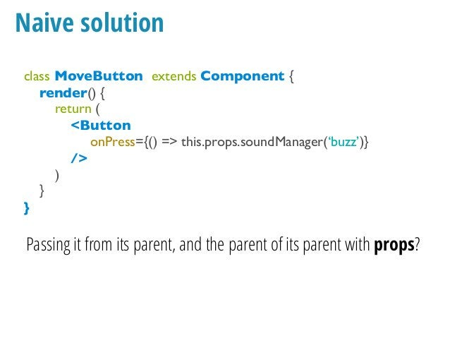 Naive solution class MoveButton extends Component { render() { return ( <Button onPress={() => playSound(this.props.soundM...