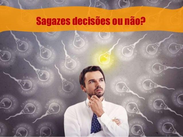 Sagazes decisões ou não?