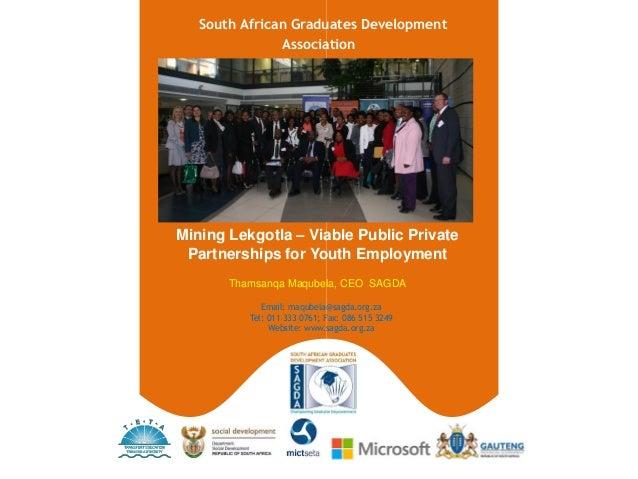 Email: maqubela@sagda.org.za Tel: 011 333 0761; Fax: 086 515 3249 Website: www.sagda.org.za South African Graduates Develo...