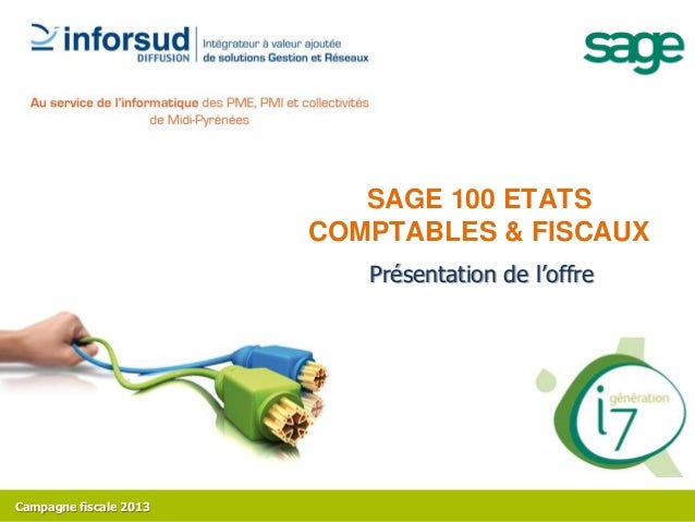 SAGE 100 ETATS                        COMPTABLES & FISCAUX                           Présentation de l'offreCampagne fisca...