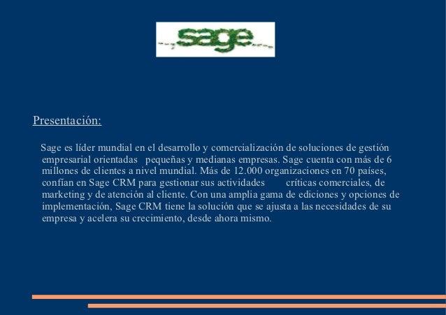 Presentación: Sage es líder mundial en el desarrollo y comercialización de soluciones de gestión empresarial orientadas pe...