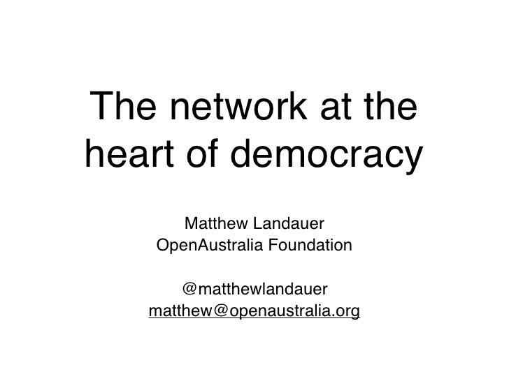 The network at the heart of democracy       Matthew Landauer    OpenAustralia Foundation         @matthewlandauer    matth...