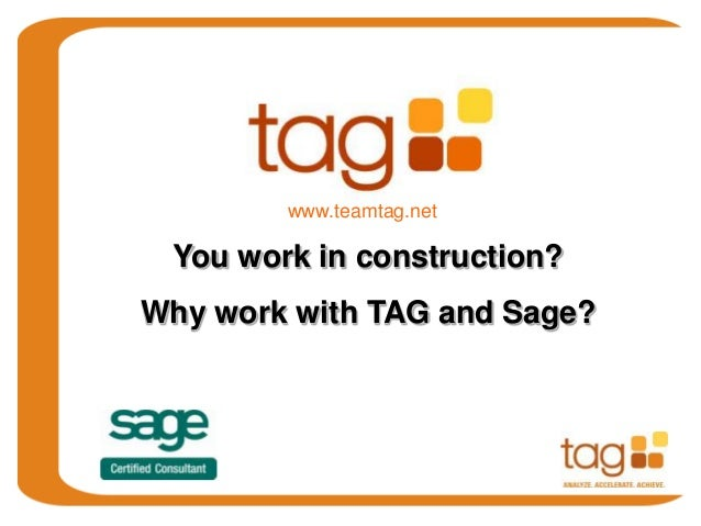 You work in construction? Why work with TAG and Sage? www.teamtag.net
