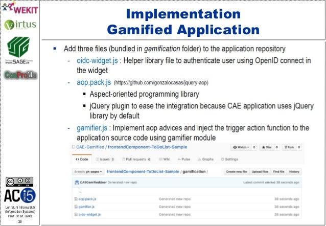 Lehrstuhl Informatik 5 (Information Systems) Prof. Dr. M. Jarke 26 Implementation Gamified Application