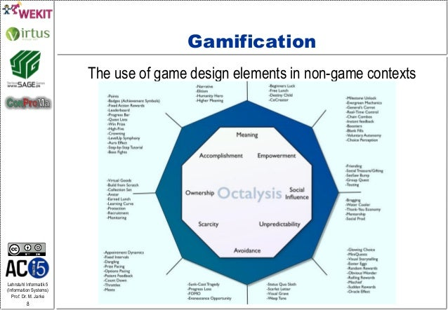 Lehrstuhl Informatik 5 (Information Systems) Prof. Dr. M. Jarke 8 Gamification The use of game design elements in non-game...