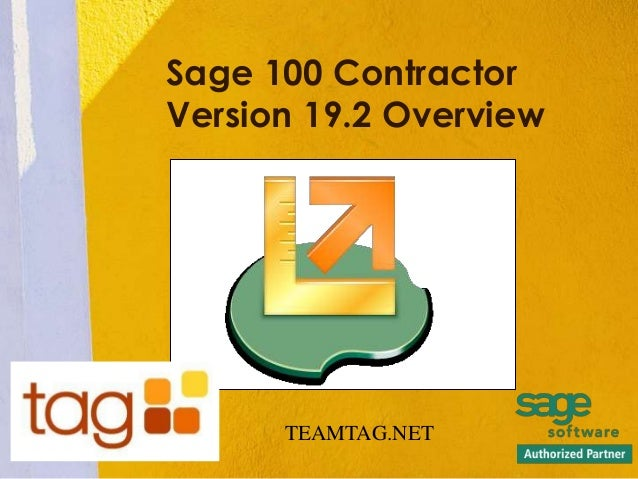 Sage 100 Contractor Version 19.2 Overview Insert Product Photograph Here TEAMTAG.NET