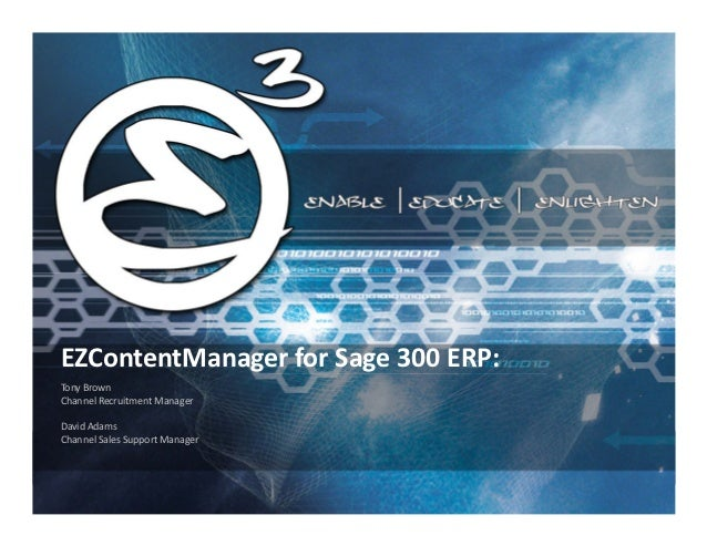 EZContentManager for Sage 300 ERP:Tony BrownChannel Recruitment ManagerDavid AdamsChannel Sales Support Manager