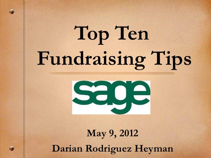 Top TenFundraising Tips        May 9, 2012 Darian Rodriguez Heyman