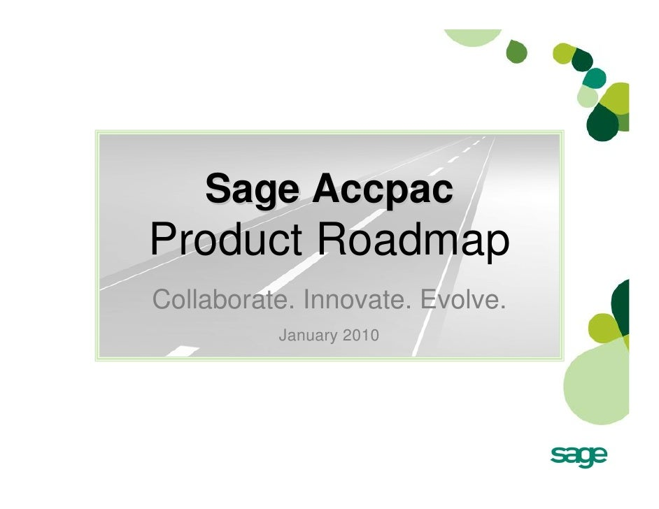 Sage Accpac Product Roadmap Collaborate. Innovate. Evolve.           January 2010