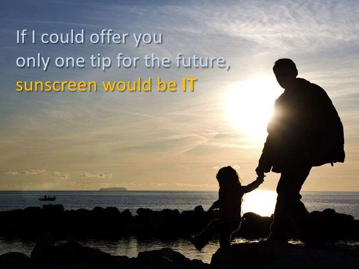 If I could offer you only one tip for the future, sunscreen would beIT<br />
