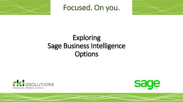 Focused. On you. Exploring Sage Business Intelligence Options