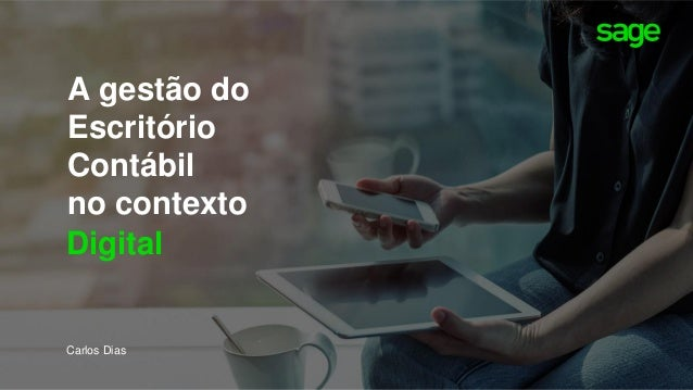 © 2019 The Sage Group plc or its licensors. All rights reserved.6/26/2019 1 Digital A gestão do Escritório Contábil no con...