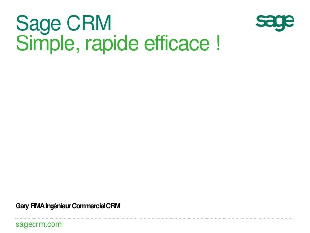 Sage CRM Simple, rapide efficace !  Gary FIMA Ingénieur Commercial CRM  sagecrm.com