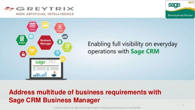 Address multitude of business requirements with Sage CRM Business Manager Greytrix reserves all rights including the right...