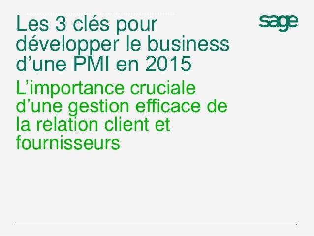 Les 3 clés pour développer le business d'une PMI en 2015 L'importance cruciale d'une gestion efficace de la relation clien...