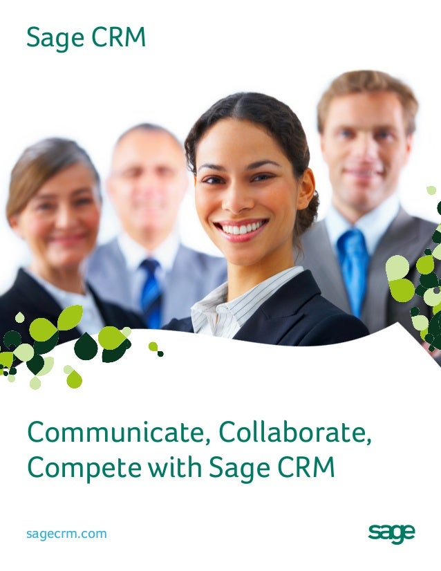 Communicate, Collaborate,  Compete with Sage CRM  sagecrm.com  Sage CRM