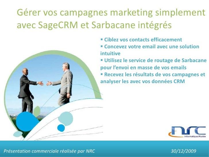 Gérer vos campagnes marketing simplement avec SageCRM et Sarbacane intégrés<br /><ul><li> Ciblez vos contacts efficacement