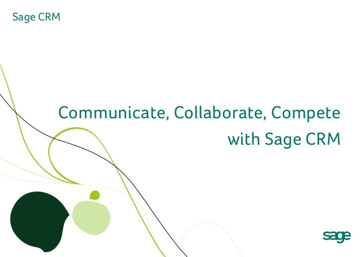 Sage CRM       Communicate, Collaborate, Compete                           with Sage CRM