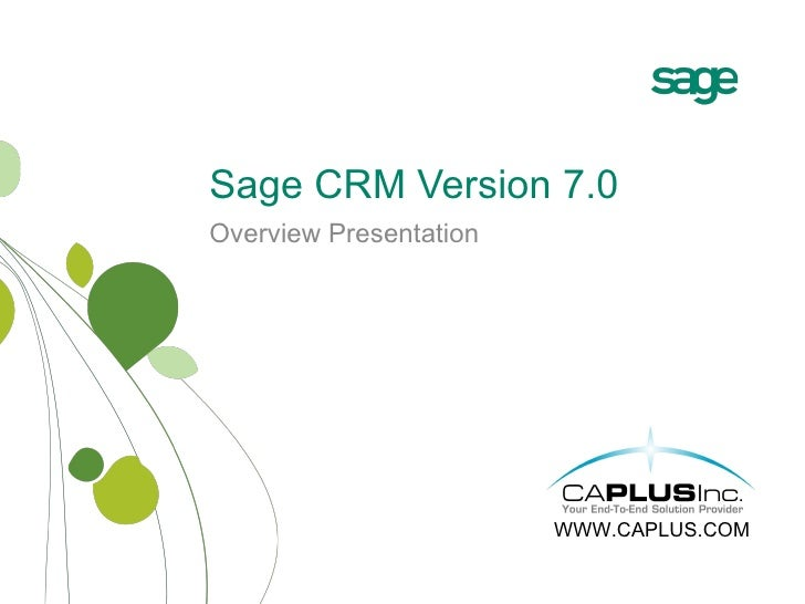 Overview Presentation Sage CRM Version 7.0 WWW.CAPLUS.COM