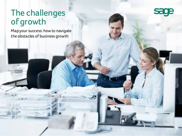 The challenges of growth Map your success: how to navigate the obstacles of business growth