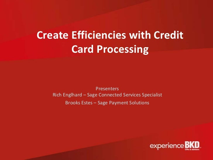 Create Efficiencies with Credit       Card Processing                       Presenters   Rich Englhard – Sage Connected Se...