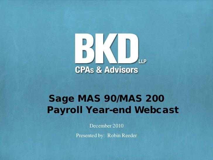 Sage MAS 90/MAS 200Payroll Year-end Webcast          December 2010     Presented by: Robin Reeder