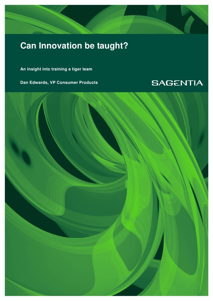 Can Innovation be taught?An insight into training a tiger teamDan Edwards, VP Consumer Products
