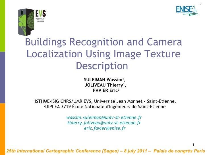 Buildings Recognition and Camera Localization Using Image Texture Description  SULEIMAN Wassim 1 ,  JOLIVEAU Thierry 1 , F...