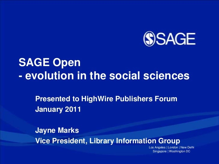SAGE Open- evolution in the social sciences<br />Presented to HighWire Publishers Forum<br />January 2011<br />Jayne Marks...