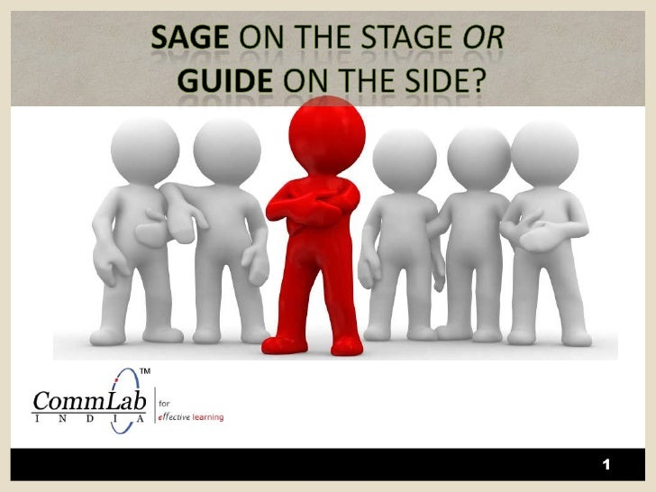 1<br />sage on the Stage OR<br />Guide On The Side?<br />