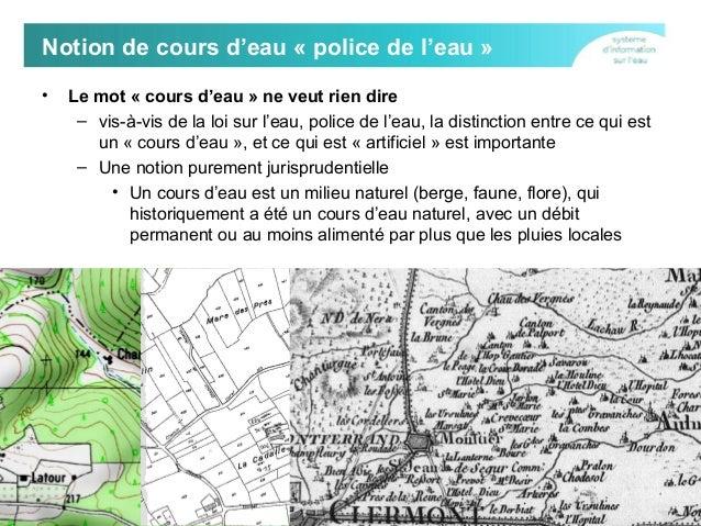 Notion de cours d'eau « police de l'eau » •  Le mot « cours d'eau » ne veut rien dire – vis-à-vis de la loi sur l'eau, pol...