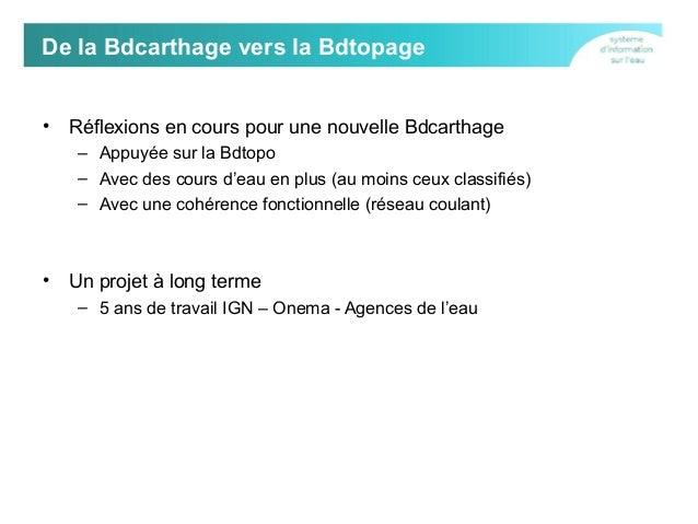De la Bdcarthage vers la Bdtopage •  Réflexions en cours pour une nouvelle Bdcarthage – Appuyée sur la Bdtopo – Avec des c...