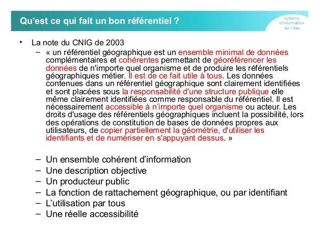 Qu'est ce qui fait un bon référentiel ? •  La note du CNIG de 2003 – « un référentiel géographique est un ensemble minimal...