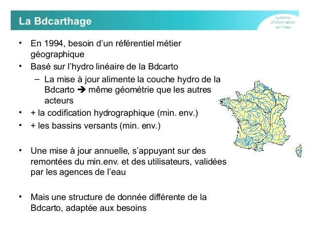La Bdcarthage • •  • •  En 1994, besoin d'un référentiel métier géographique Basé sur l'hydro linéaire de la Bdcarto – La ...