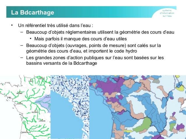 La Bdcarthage •  Un référentiel très utilisé dans l'eau : – Beaucoup d'objets réglementaires utilisent la géométrie des co...