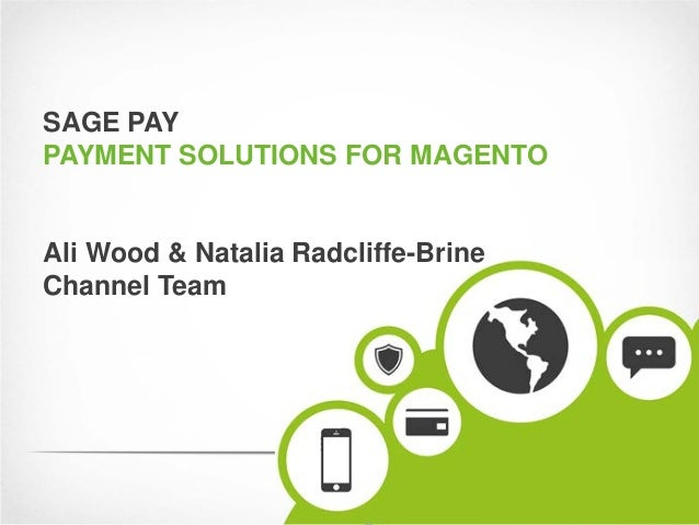 SAGE PAYPAYMENT SOLUTIONS FOR MAGENTOAli Wood & Natalia Radcliffe-BrineChannel Team